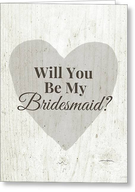 Bridesmaid Card Rustic- Art By Linda Woods Greeting Card by Linda Woods