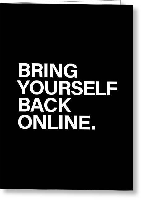 Bring Yourself Back Online Greeting Card