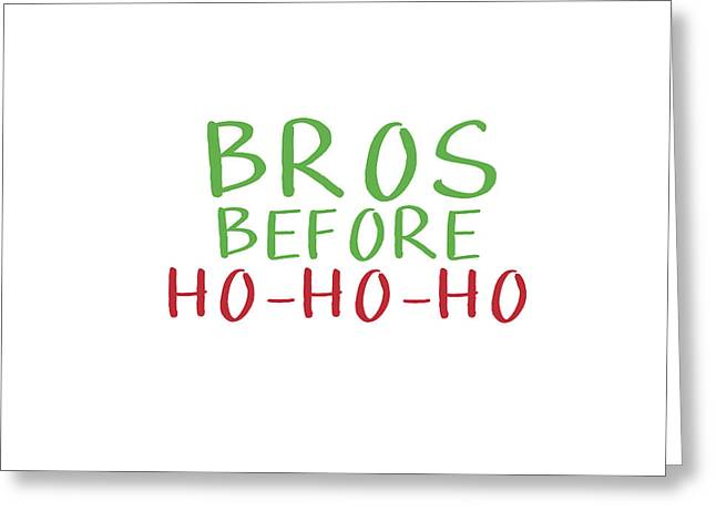 Bros Before Ho Ho Ho- Art By Linda Woods Greeting Card by Linda Woods