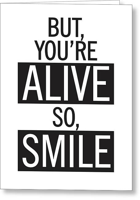 But You're Alive, So Smile Greeting Card