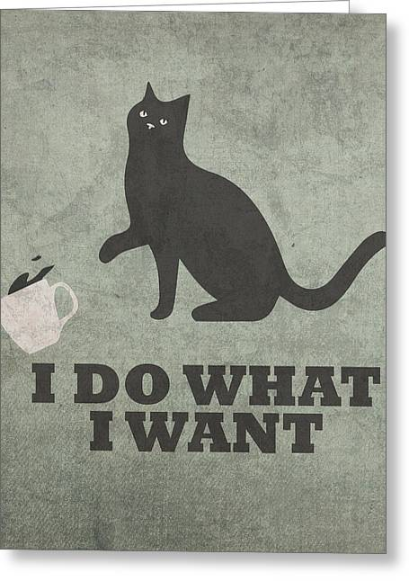 Cat Humor I Do What I Want Greeting Card