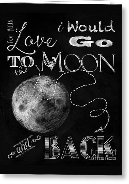 Chalk Board For Your Love I Would Go To The Moon And Back Greeting Card by Tina Lavoie