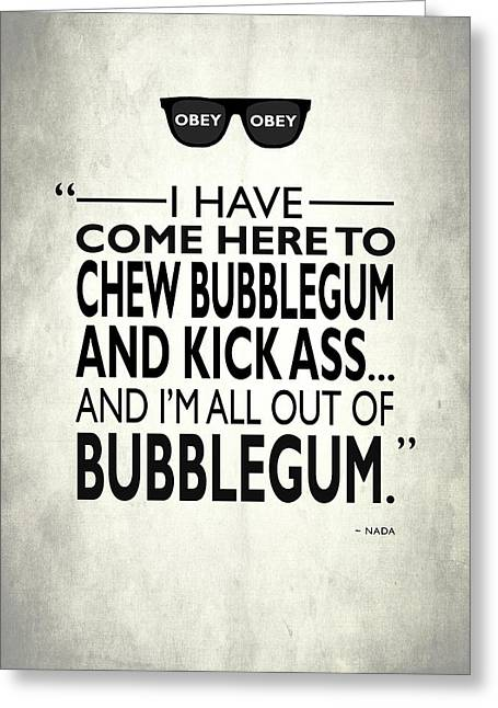 Chew Bubblegum And Kick Ass Greeting Card by Mark Rogan