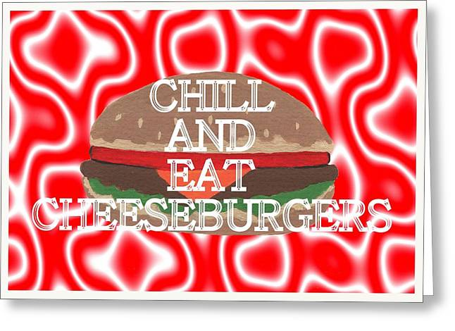 Chill And Eat Cheeseburgers Greeting Card by Kathleen Sartoris
