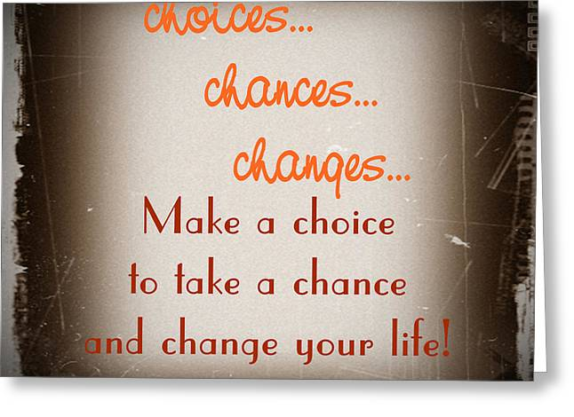 Choices... Chances... Changes... Greeting Card