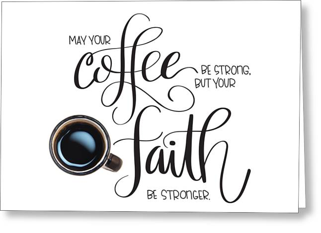Coffee And Faith Greeting Card by Nancy Ingersoll