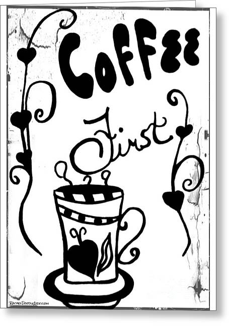 Greeting Card featuring the drawing Coffee First by Rachel Maynard