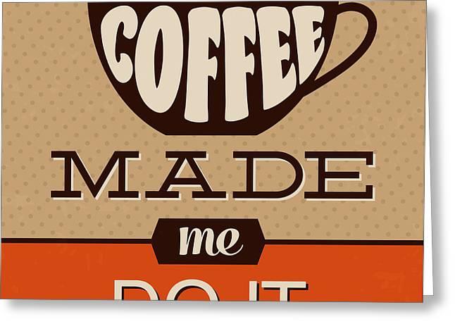Coffee Made Me Do It Greeting Card