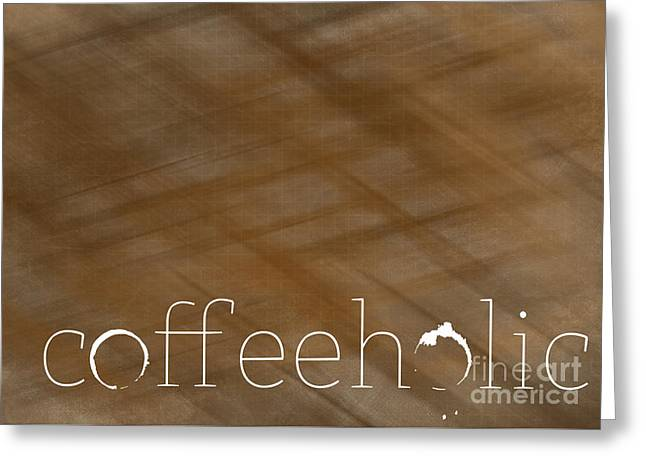 Coffeeholic Greeting Card by Liesl Marelli