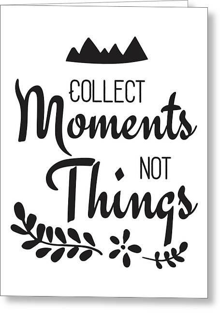 Collect Moments Not Things Inspirational Quote Greeting Card by The Random