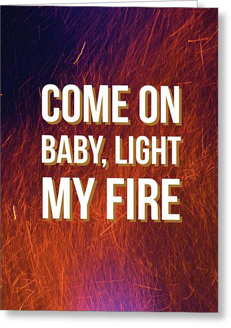 Come On Baby Light My Fire Greeting Card