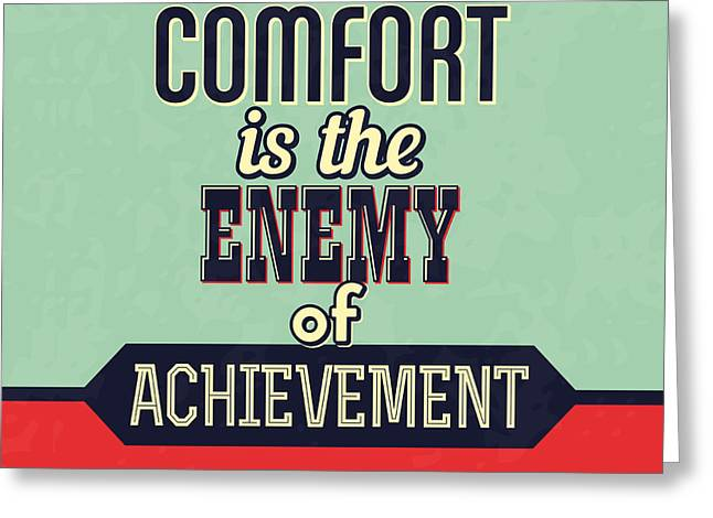 Comfort Is The Enemy Of Achievement Greeting Card