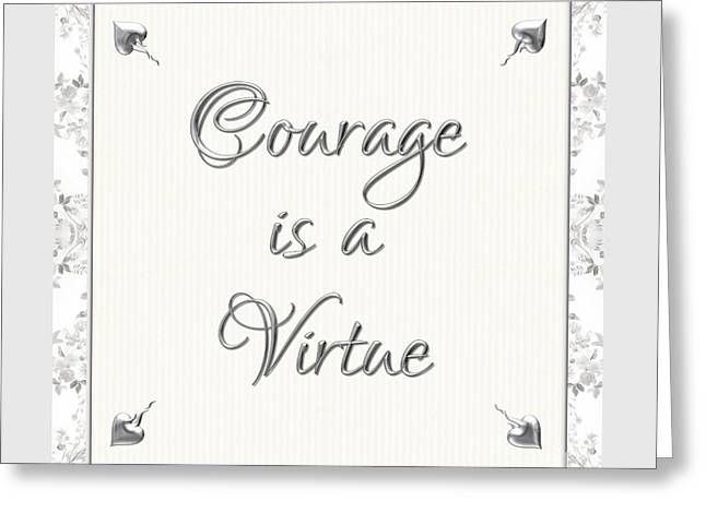 Courage Is A Virtue Greeting Card