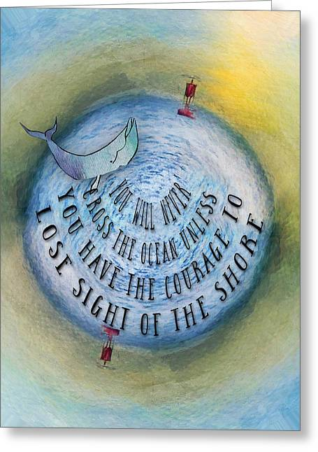 Courage To Lose Sight Of The Shore Mini Ocean Planet World Greeting Card