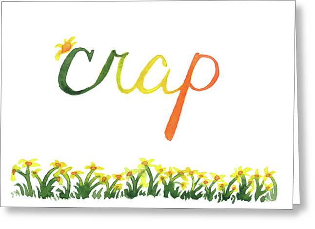 Crap Greeting Card by Alicia VanNoy Call
