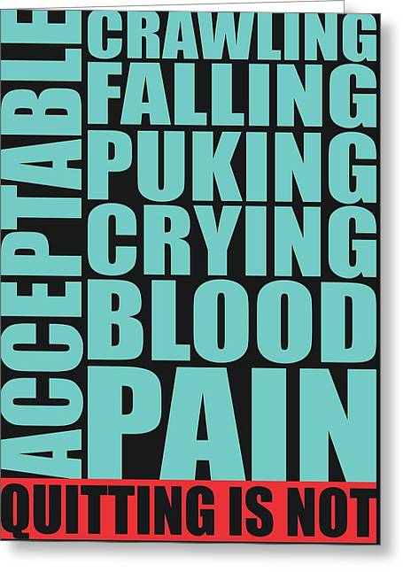 Crawling Falling Puking Crying Blood Pain Quitting Is Not Acceptable Corporate Startup Quotes Poster Greeting Card by Lab No 4