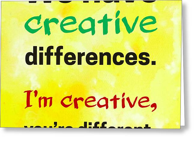 Greeting Card featuring the digital art Creative Differences Quote Art by Bob Baker