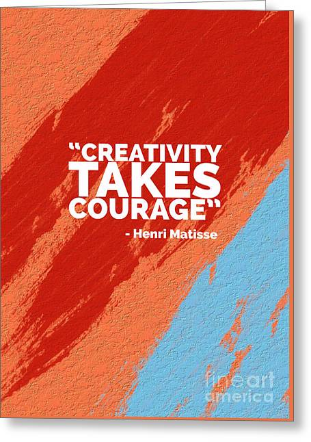 Creativity Takes Courage Greeting Card by Edward Fielding