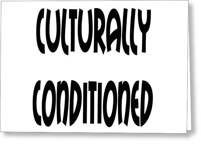 Culturally Condition - Conscious Mindful Quotes Greeting Card