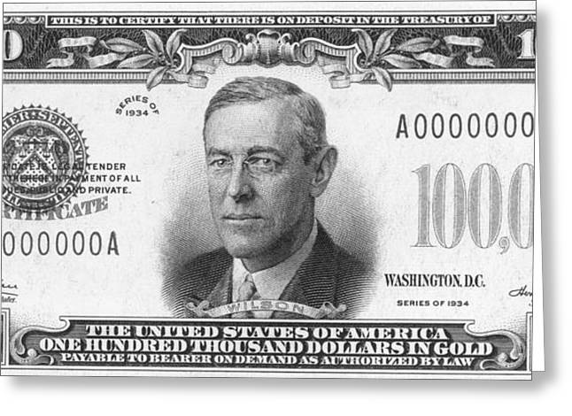 Woodrow Greeting Cards - Currency: 100,000 Dollar Bill Greeting Card by Granger