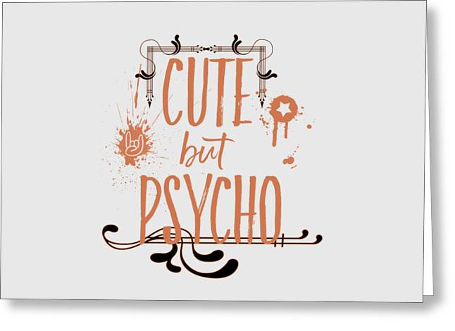 Cute But Psycho Greeting Card by Melanie Viola