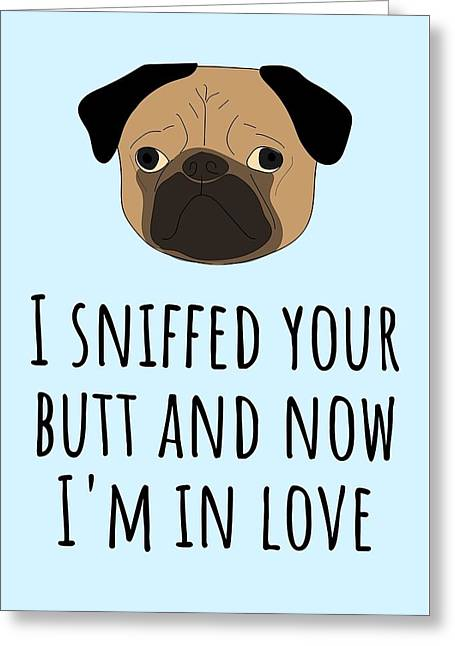 Cute Love Card - Valentine Card - Anniversary Card - Dog Lover - Pug Lover - I Sniffed Your Butt Greeting Card