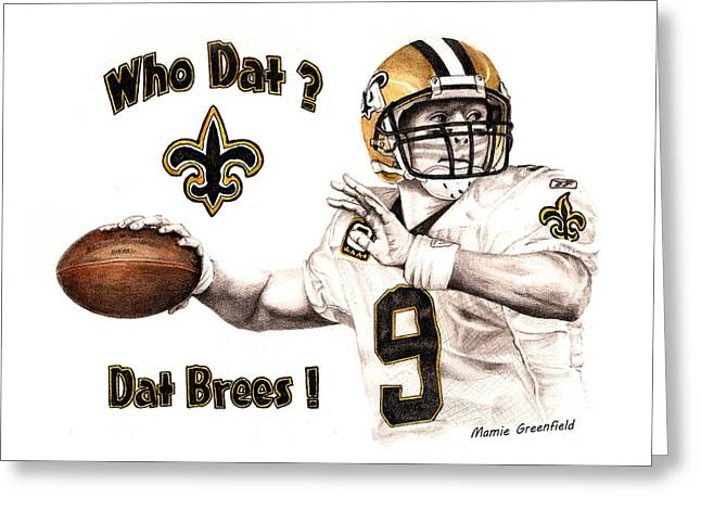 Dat Brees Greeting Card by Mamie Greenfield