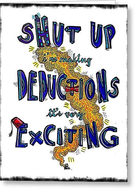 Deductions Greeting Card by Angela Zacharek