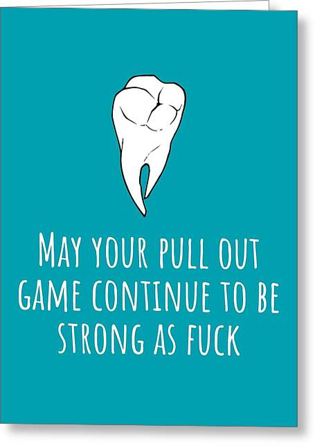 Dentist Birthday Card - Funny Dentist Card - Dentist Greeting Card - Pull Out Game Strong As Fuck Greeting Card