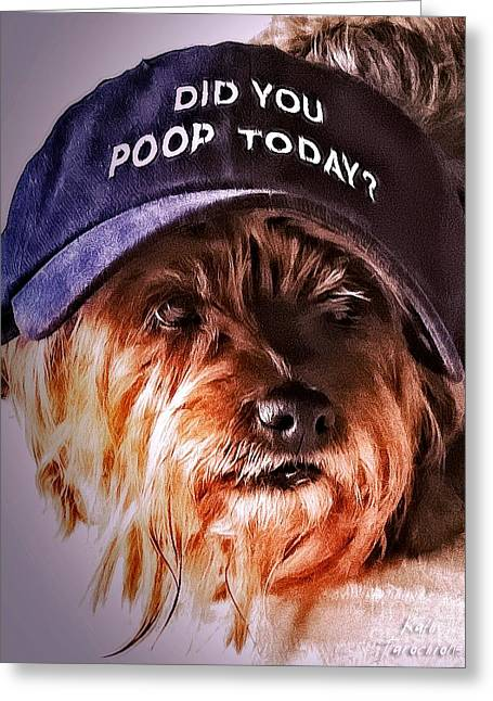 Did You Poop Today Greeting Card by Kathy Tarochione