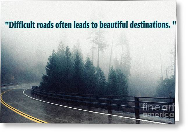 Difficult Roads Often Leads To Beautiful Destinations Greeting Card by Celestial Images