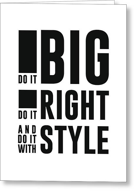 Do It Big, Do It Right, Do It With Style Greeting Card