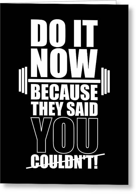 Do It Now Because They Said You Couldn't Gym Quotes Poster Greeting Card by Lab No 4