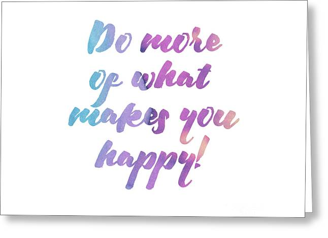 Do More Of What Makes You Happy Greeting Card