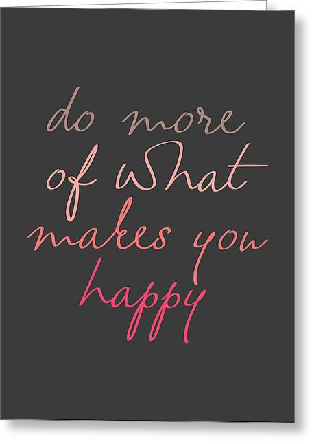 Do More Of What Makes You Happy Greeting Card by Taylan Apukovska