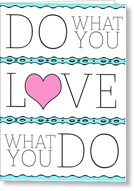 Do What You Love What You Do Greeting Card by Liesl Marelli