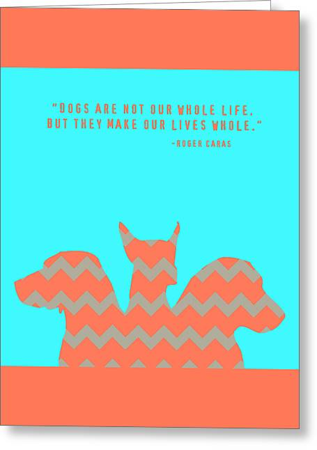 Dogs Make Our Lives Whole V3 Greeting Card by Brandi Fitzgerald