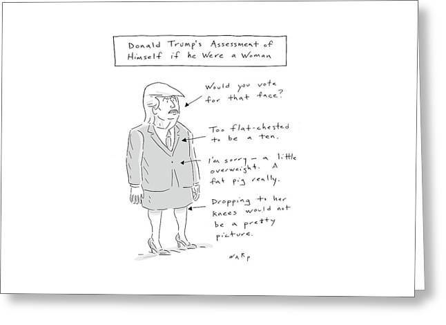 Donald Trump Assessment Of Himself As A Woman Greeting Card