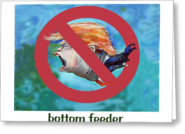 Donald Trump Bottom Feeder Greeting Card by Kathryn LeMieux