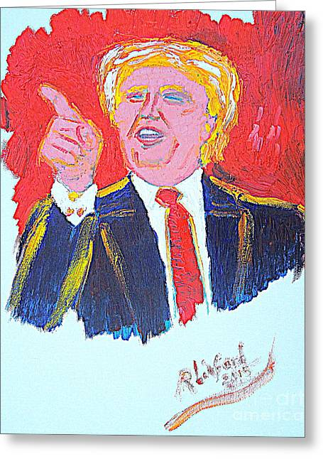 Greeting Card featuring the painting Donald Trump You Are Great America Is Great  by Richard W Linford