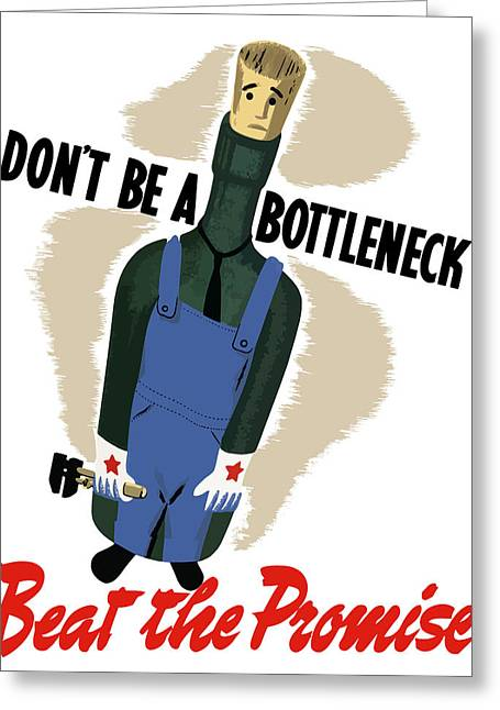United States Propaganda Mixed Media Greeting Cards - Dont Be A Bottleneck Greeting Card by War Is Hell Store