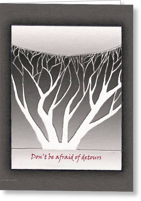Don't Be Afraid Of Detours Greeting Card by Gerlinde Keating - Galleria GK Keating Associates Inc