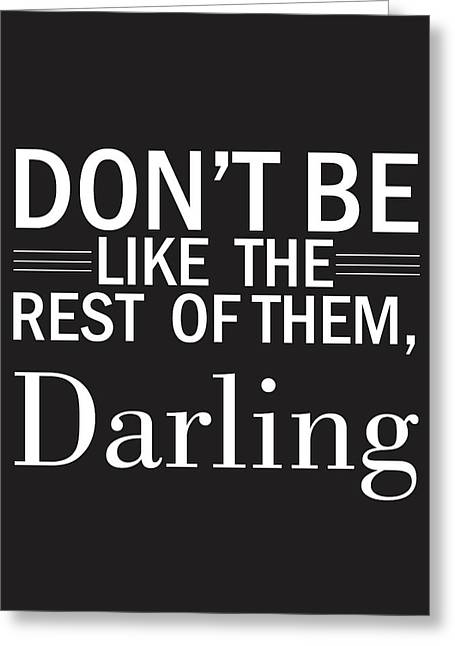 Don't Be Like The Rest Of Them, Darling Greeting Card