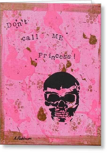 Don't Call Me Princess Greeting Card by Kathryn Pinkham