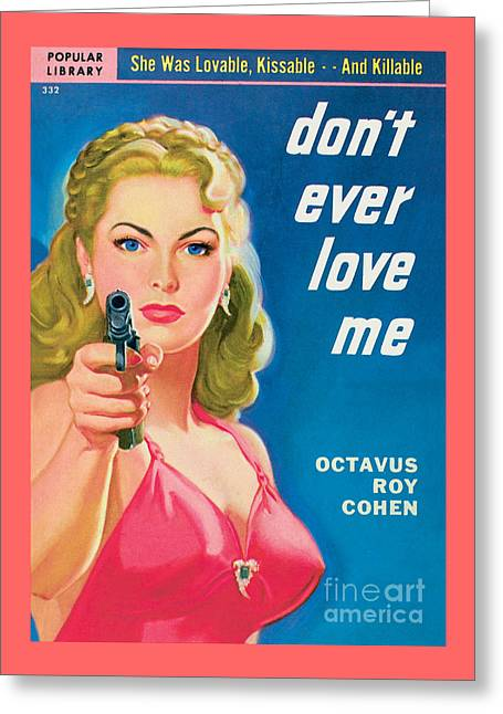 Don't Ever Love Me Greeting Card