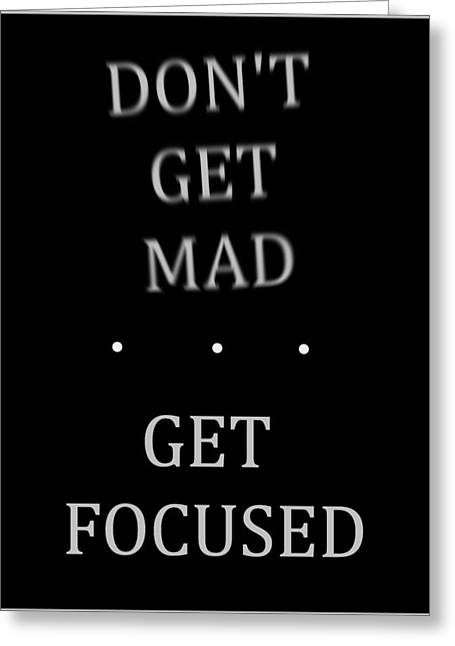Don't Get Mad Get Focused Poster Greeting Card by Dan Sproul