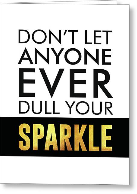 Don't Let Anyone Ever Dull Your Sparkle Greeting Card