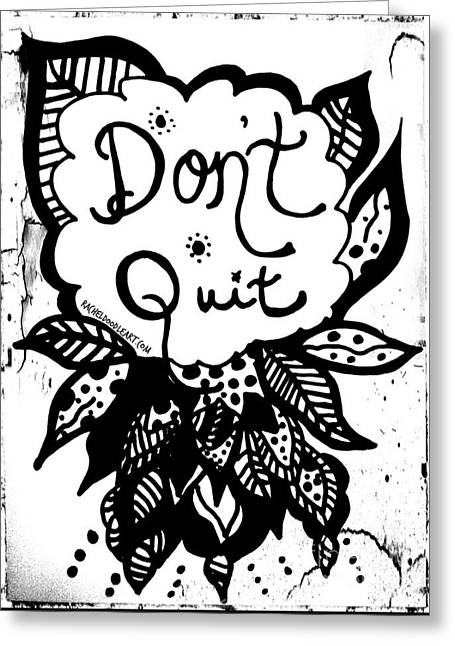 Greeting Card featuring the drawing Don't Quit by Rachel Maynard