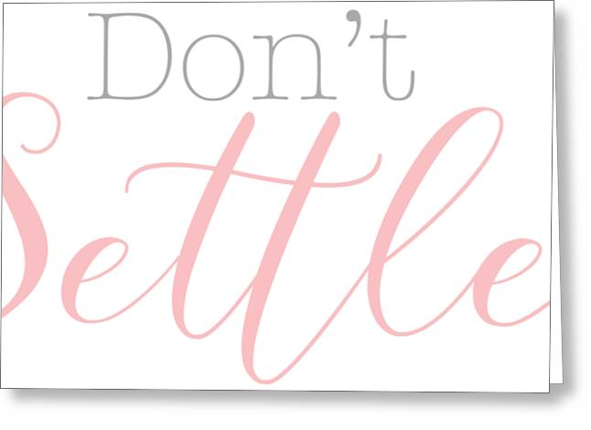 Don't Settle Greeting Card