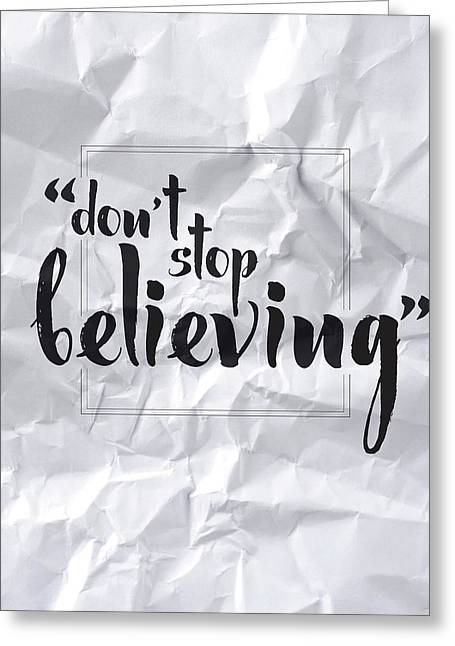 Don't Stop Believing Greeting Card by Samuel Whitton